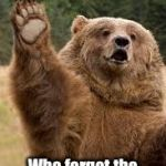 World Wide Tragedies: Feb. 1-7 | QUESTION? Who forgot the feed the park bears? | image tagged in grizzly bear,feed the bears,world wide tragedies,drsarcasm | made w/ Imgflip meme maker