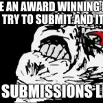 "Mega Rage Face Meme | I HAVE AN AWARD WINNING MEME AND I TRY TO SUBMIT AND IT SAYS ""NO SUBMISSIONS LEFT"" 