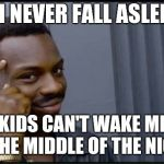 Thinking Black Man | IF I NEVER FALL ASLEEP MY KIDS CAN'T WAKE ME UP IN THE MIDDLE OF THE NIGHT | image tagged in thinking black man,AdviceAnimals | made w/ Imgflip meme maker