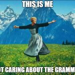 Sound of Music | THIS IS ME NOT CARING ABOUT THE GRAMMYS | image tagged in sound of music | made w/ Imgflip meme maker
