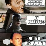 (The Guy driving is the Riddler) | WHAT TRAVELS DOWN AN ALLEY AND HAS HOLES IN IT? NO, NO, A BOWLING BALL, SILLY! MY PARENTS?? | image tagged in the riddler driving,memes,funny,batman,the rock driving,memelord344 | made w/ Imgflip meme maker