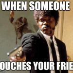 Say That Again I Dare You Meme | WHEN SOMEONE TOUCHES YOUR FRIES | image tagged in memes,say that again i dare you | made w/ Imgflip meme maker