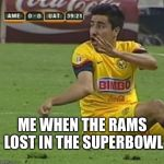 Efrain Juarez Meme | ME WHEN THE RAMS LOST IN THE SUPERBOWL | image tagged in memes,efrain juarez,superbowl,rams | made w/ Imgflip meme maker