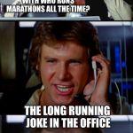 Bad Pun Han Solo | HEY WHAT DO YOU CALL THAT CLOWN YOU WORK WITH WHO RUNS MARATHONS ALL THE TIME? THE LONG RUNNING JOKE IN THE OFFICE | image tagged in bad pun han solo | made w/ Imgflip meme maker