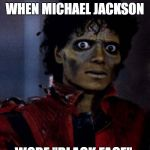 "There was actually a time when Michael Jackson was really ""black"" and people dressed up like him for all sorts of occasions.  