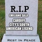 RIP headstone | EMILIANO SALA CARDIFF CITY'S SOUTH AMERICAN LEGEND | image tagged in rip headstone,memes,rip,cardiff | made w/ Imgflip meme maker
