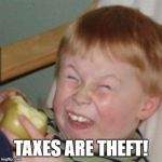 mocking laugh face | TAXES ARE THEFT! | image tagged in mocking laugh face | made w/ Imgflip meme maker
