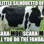 Moohemian Rhapsody | I SEE A LITTLE SILHOUETTO OF A COW SCARA-MOO, SCARA-MOO WILL YOU DO THE FANDANGO MOO MOO | image tagged in cow,queen,bohemian rhapsody | made w/ Imgflip meme maker