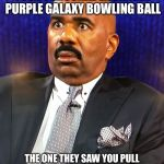 Steve Harvey WTF Face | WHEN A STRANGER USES YOUR PERSONAL ENGRAVED PURPLE GALAXY BOWLING BALL THE ONE THEY SAW YOU PULL OUT OF YOUR PURPLE BAG WHILE ALSO WEARING T | image tagged in bowling,galaxy,purple,stranger,shoes,bowling ball | made w/ Imgflip meme maker