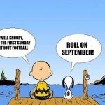 That time again | WELL SNOOPY, IT'S THE FIRST SUNDAY WITHOUT FOOTBALL ROLL ON SEPTEMBER! | image tagged in snoopy,memes,nfl,nfl memes | made w/ Imgflip meme maker
