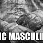 toxic masculinity built this world | TOXIC MASCULINITY | image tagged in hard work,toxic masculinity,you can do it,gloves,sweat,tears | made w/ Imgflip meme maker