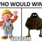 Bob Versus Bob | BOB VS BOB | image tagged in who would win,bob the builder,smg4 | made w/ Imgflip meme maker