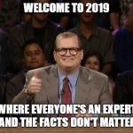 And the points don't matter | WELCOME TO 2019 WHERE EVERYONE'S AN EXPERT AND THE FACTS DON'T MATTER | image tagged in and the points don't matter | made w/ Imgflip meme maker