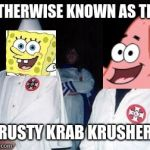 Krusty Krab Krushers | OTHERWISE KNOWN AS THE KRUSTY KRAB KRUSHERS | image tagged in memes,kool kid klan | made w/ Imgflip meme maker