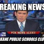 Fox news alert | SPOKANE PUBLIC SCHOOLS CLOSED BREAKING NEWS! | image tagged in fox news alert | made w/ Imgflip meme maker