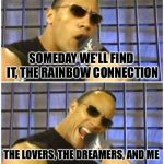 The SmackDown connection | SOMEDAY WE'LL FIND IT, THE RAINBOW CONNECTION THE LOVERS, THE DREAMERS, AND ME | image tagged in memes,rainbow connection,the rock,muppets,wrestling,wwe | made w/ Imgflip meme maker