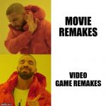 Drake Blank | MOVIE REMAKES VIDEO GAME REMAKES | image tagged in drake blank | made w/ Imgflip meme maker