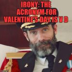 Enjoy your V D everyone lol  | IRONY: THE ACRONYM FOR VALENTINE'S DAY IS V D | image tagged in captain obvious,valentine's day,jbmemegeek,irony | made w/ Imgflip meme maker