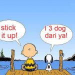 Snoopy  | stick it up! I 3 dog dari ya! | image tagged in snoop dogg | made w/ Imgflip meme maker