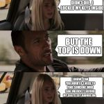 The Rock Conversation | THAT'S A NICE CONVERTABLE YOU GOT THERE,  TOO BAD THE BATTERY DIED. THE BATTERY DIDN'T DIE,  I LOCKED MY KEYS INSIDE BUT THE TOP IS DOWN I K | image tagged in the rock conversation | made w/ Imgflip meme maker