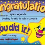 Happy Star Congratulations Meme | apex legends beating fortnite in twitch streams 9000 years ago img user outcast | image tagged in memes,happy star congratulations | made w/ Imgflip meme maker