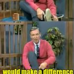 Bad Pun Mr. Rogers | I didn't think wearing orthopedic shoes I stand corrected would make a difference | image tagged in bad pun mr rogers | made w/ Imgflip meme maker