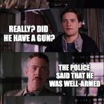 (This joke is not mine, credit goes to original creator) | I HEARD THAT DR. OCTOPUS ROBBED A BANK TODAY REALLY? DID HE HAVE A GUN? THE POLICE SAID THAT HE WAS WELL-ARMED | image tagged in memes,spiderman laugh,funny,armed robbery,memelord344,always upvotes | made w/ Imgflip meme maker