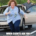 Melissa McCarthy running  | WHEN CLIENTS ASK FOR ANOTHER ROUND OF REVISIONS | image tagged in melissa mccarthy running | made w/ Imgflip meme maker