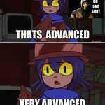 This is advanced OneShot | THATS  ADVANCED VERY ADVANCED GO ONE SHOT | image tagged in this is advanced oneshot | made w/ Imgflip meme maker