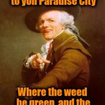 Joseph Ducreux recites Guns & Roses | Bringeth me away to yon Paradise City Where the weed be green, and the hoes be smokin' hot! | image tagged in memes,joseph ducreux | made w/ Imgflip meme maker