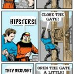 Open the gate a little | VISITORS! HIPSTERS! THEY BROUGHT CRAFT BEERS! | image tagged in open the gate a little | made w/ Imgflip meme maker