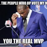 You The Real MVP 2 Meme | TO ALL THE PEOPLE WHO UP VOTE MY MEMES YOU THE REAL MVP | image tagged in memes,you the real mvp 2 | made w/ Imgflip meme maker