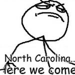 We're Going to North Carolina | North Carolina... Here we come! | image tagged in memes,fk yeah | made w/ Imgflip meme maker