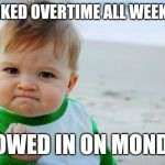 Guilt free Monday off  | WORKED OVERTIME ALL WEEKEND SNOWED IN ON MONDAY | image tagged in memes,success kid original,union,ironworker,skunkdynamite,overtime | made w/ Imgflip meme maker