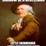 Bohemian Rhapsody | I VIEWED THE SMALL SHADOW OF A GENTLEMAN LITTLE SKIRMISHER LITTLE SKIRMISHER DOTH THOU DO A SPANISH FOLK DANCE? | image tagged in memes,joseph ducreux | made w/ Imgflip meme maker