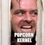 all work and no memes make Homer go crazy | MY TOOTH MY TOOTH POPCORN KERNEL | image tagged in the shining,dank memes,memes,jack torrance | made w/ Imgflip meme maker