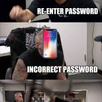 American Chopper Argument Meme | INCORRECT PASSWORD RE-ENTER PASSWORD INCORRECT PASSWORD RESET PASSWORD THE NEW PASSWORD CANNOT BE THE SAME AS OLD PASSWORD | image tagged in memes,american chopper argument | made w/ Imgflip meme maker