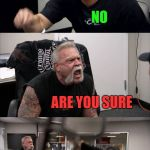American Chopper Argument Meme | DID YOU TAKE MY FOOD NO ARE YOU SURE YES YOU LIED | image tagged in memes,american chopper argument | made w/ Imgflip meme maker