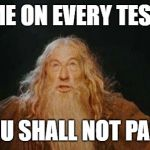 gandalf | ME ON EVERY TEST YOU SHALL NOT PASS | image tagged in gandalf | made w/ Imgflip meme maker