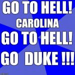 Blank Blue Background Meme | GO TO HELL! GO TO HELL! CAROLINA GO  DUKE !!! | image tagged in gthcgth,duke basketball | made w/ Imgflip meme maker