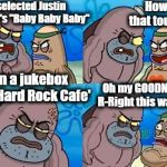 "How Tough Are You Meme | I selected Justin Bieber's ""Baby Baby Baby"" How is that tough?? On a jukebox in a Hard Rock Cafe' Oh my GOODNESS!  R-Right this way, sir! 