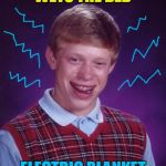 Sizzle, sizzle. Pop! | WETS THE BED ELECTRIC BLANKET | image tagged in memes,bad luck brian,electricity,bed,sleep,bad luck brian week | made w/ Imgflip meme maker