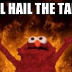 all hail hell elmo | ALL HAIL THE TAIL! | image tagged in all hail hell elmo | made w/ Imgflip meme maker