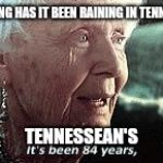Old lady titanic | HOW LONG HAS IT BEEN RAINING IN TENNESSEE? TENNESSEAN'S | image tagged in old lady titanic | made w/ Imgflip meme maker