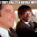 les miserables Pulp fiction | IN FRANCE THEY CALL IT A ROYALE WITH CHEESE! | image tagged in pulp fiction - royale with cheese | made w/ Imgflip meme maker