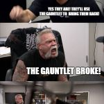 American Chopper Argument Meme | THE AVENGERS ARE DEAD! THEY'RE NOT COMING BACK! YES THEY ARE! THEY'LL USE THE GAUNTLET TO  BRING THEM BACK! THE GAUNTLET BROKE! THERE'S A SE | image tagged in memes,american chopper argument | made w/ Imgflip meme maker