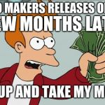 Shut Up And Take My Money Fry Meme | (MARIO MAKERS RELEASES ON JUNE) (A FEW MONTHS LATER) SHUT UP AND TAKE MY MONEY! | image tagged in memes,shut up and take my money fry | made w/ Imgflip meme maker