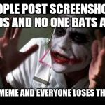 Joker Mind Loss | PEOPLE POST SCREENSHOTS OF ADS AND NO ONE BATS AN EYE MISUSE A MEME AND EVERYONE LOSES THEIR MINDS | image tagged in joker mind loss,memes | made w/ Imgflip meme maker