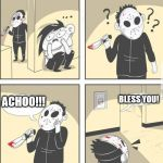 too kind to live | ACHOO!!! BLESS YOU! | image tagged in jason | made w/ Imgflip meme maker