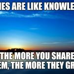 Inspirational Quote | MEMES ARE LIKE KNOWLEDGE THE MORE YOU SHARE THEM, THE MORE THEY GROW | image tagged in inspirational quote | made w/ Imgflip meme maker